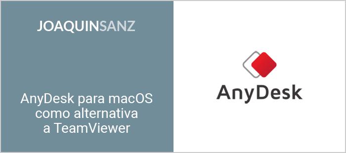 Joaquin Sanz - AnyDesk para macOS como alternativa a TeamViewer