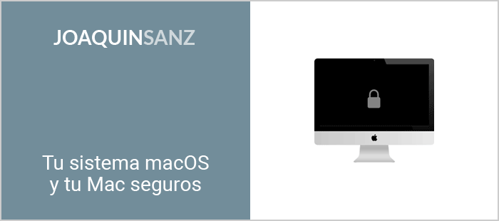 Joaquin Sanz - Curso GRATUITO - Tu sistema macOS y tu Mac seguros