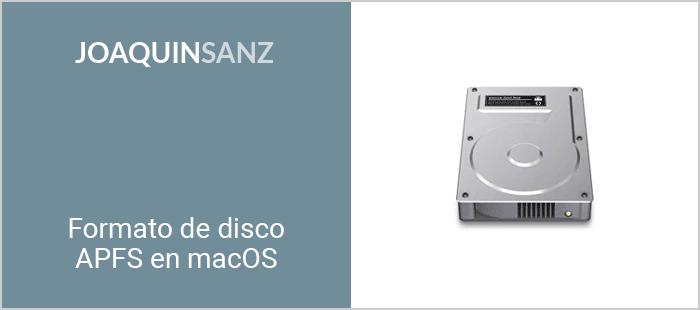 Joaquin Sanz - Formato de disco APFS en macOS