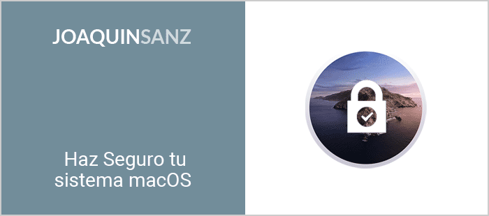 Joaquin Sanz - Haz Seguro tu Sistema macOS