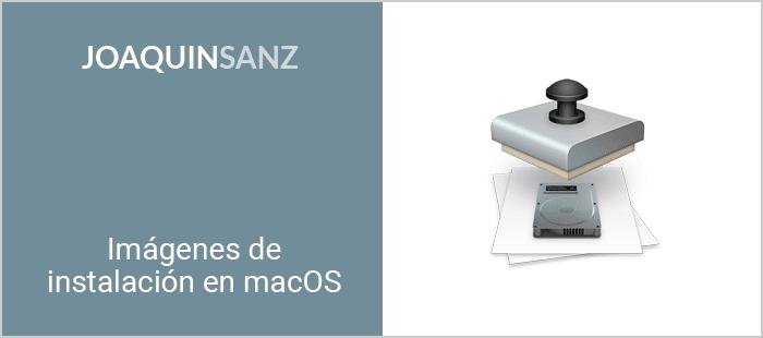 Joaquin Sanz - Imágenes de instalación en macOS
