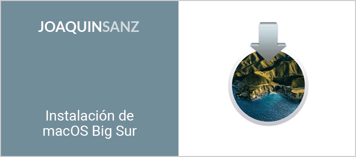Joaquin Sanz - Instalación de macOS Big Sur