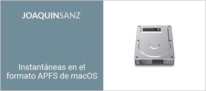 Joaquin Sanz - Instantáneas en el formato APFS de macOS