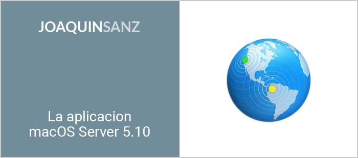 Joaquin Sanz - La aplicación macOS Server 5.10