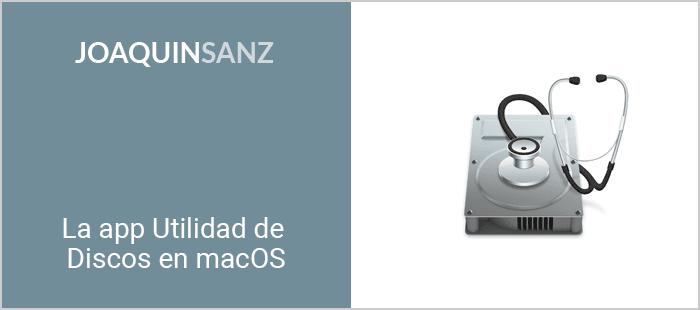 Joaquin Sanz - La app Utilidad de Discos en macOS