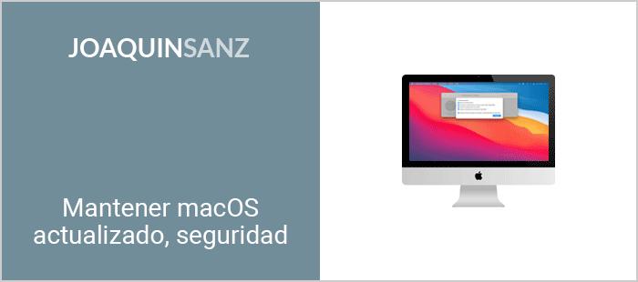 Joaquin Sanz - Mantener macOS actualizado, seguridad