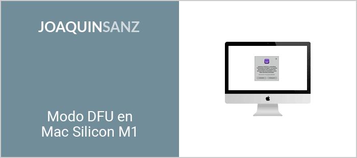 Joaquin Sanz - Modo DFU en Mac Silicon M1