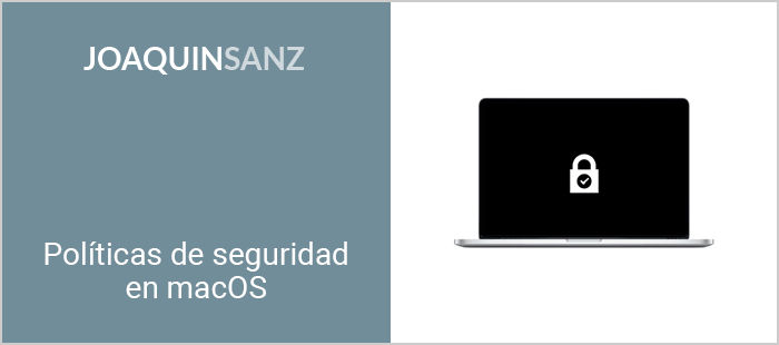Joaquin Sanz - Políticas de Seguridad en macOS