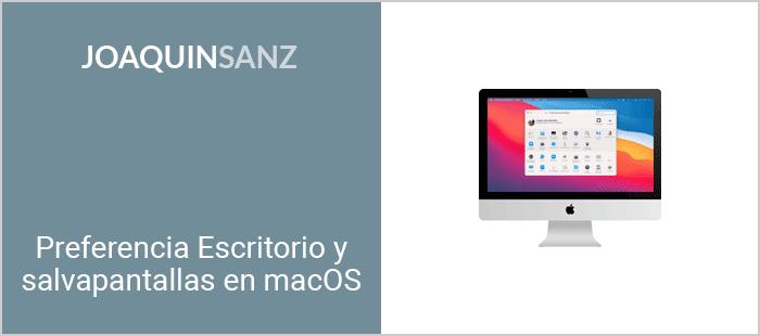 Joaquin Sanz - Preferencia Escritorio y salvapantallas en macOS