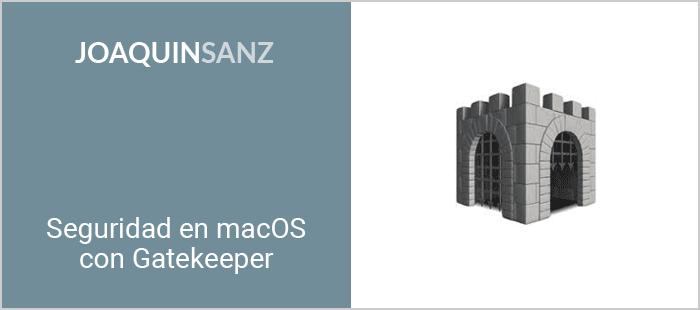 Joaquin Sanz - Seguridad en macOS con Gatekeeper