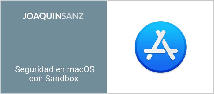 Joaquin Sanz - Seguridad en macOS con Sandbox
