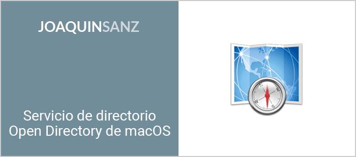 Joaquin Sanz - Servicio de Directorio Open Directory de macOS