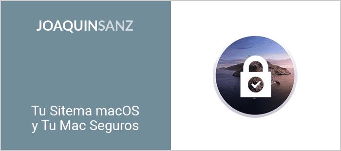 Joaquin Sanz - Tu sistema macOS y Tu Mac Seguros
