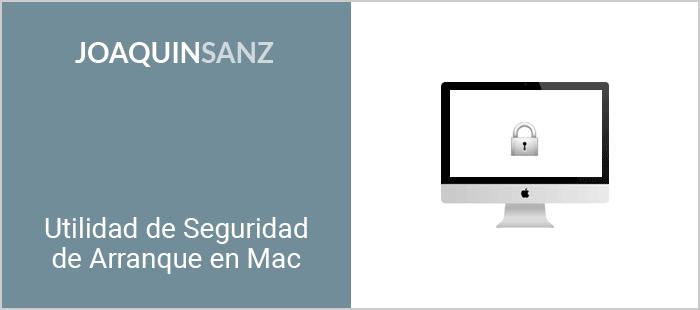 Joaquin Sanz - Utilidad de Seguridad de Arranque en Mac