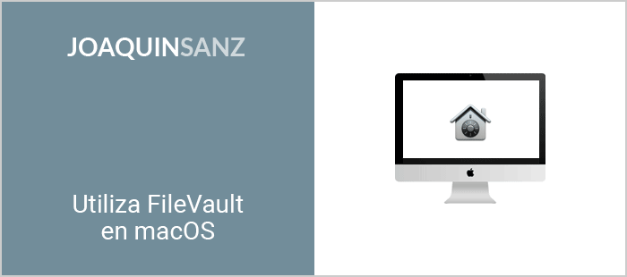 Joaquin Sanz - Utiliza FileVault en macOS
