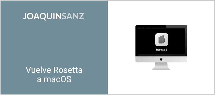 Joaquin Sanz - Vuelve Rosetta a macOS