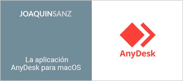 Joaquin Sanz - La aplicación AnyDesk para macOS