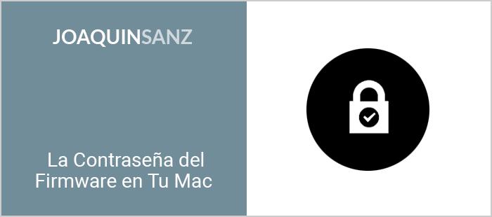 Joaquin Sanz - La Contraseña del Firmware en tu Mac